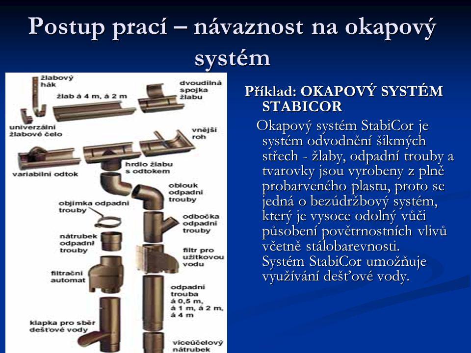 Postup prací – návaznost na okapový systém Příklad: OKAPOVÝ SYSTÉM STABICOR Okapový systém StabiCor je systém odvodnění šikmých střech - žlaby, odpadn