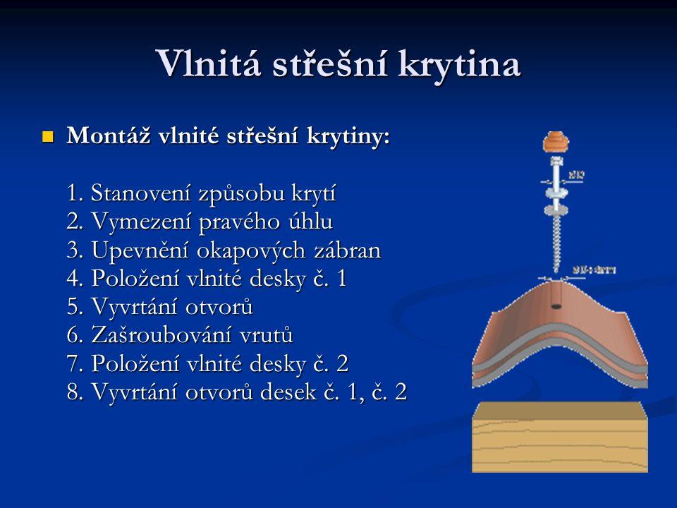 Vlnitá střešní krytina Montáž vlnité střešní krytiny: 1. Stanovení způsobu krytí 2. Vymezení pravého úhlu 3. Upevnění okapových zábran 4. Položení vln