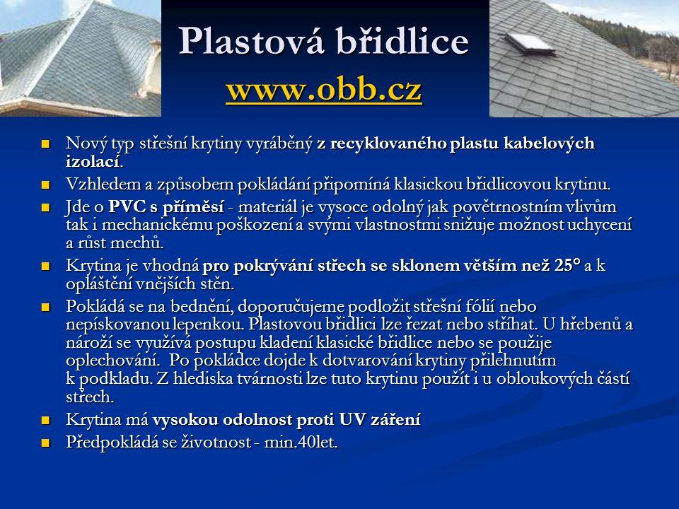 Plastová břidlice www.obb.cz www.obb.cz Nový typ střešní krytiny vyráběný z recyklovaného plastu kabelových izolací. Nový typ střešní krytiny vyráběný