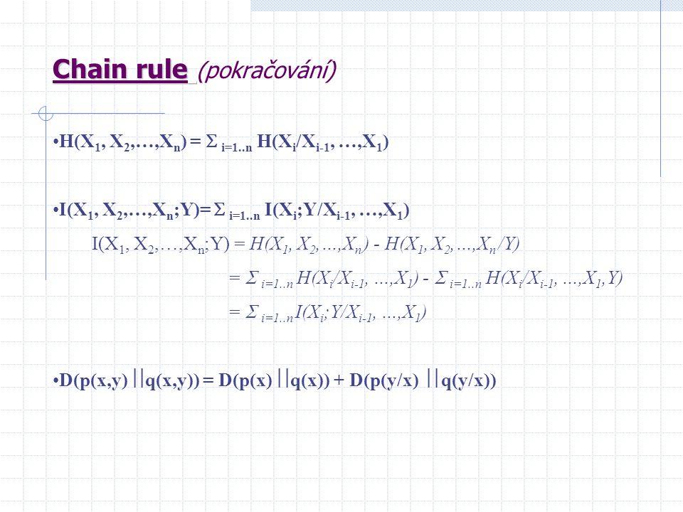 H(X 1, X 2,…,X n ) =  i=1..n H(X i /X i-1, …,X 1 ) I(X 1, X 2,…,X n ;Y)=  i=1..n I(X i ;Y/X i-1, …,X 1 ) I(X 1, X 2,…,X n ;Y) = H(X 1, X 2,…,X n ) - H(X 1, X 2,…,X n /Y) =  i=1..n H(X i /X i-1, …,X 1 ) -  i=1..n H(X i /X i-1, …,X 1,Y) =  i=1..n I(X i ;Y/X i-1, …,X 1 ) D(p(x,y)  q(x,y)) = D(p(x)  q(x)) + D(p(y/x)  q(y/x))