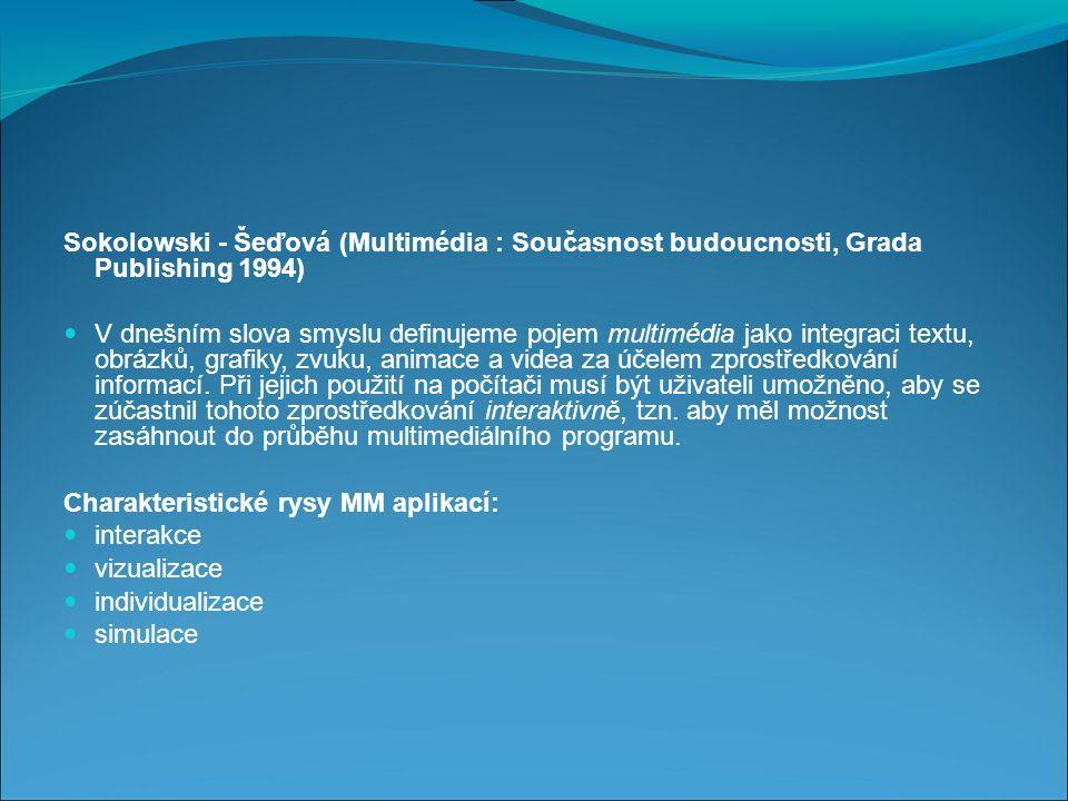 Sokolowski - Šeďová (Multimédia : Současnost budoucnosti, Grada Publishing 1994) V dnešním slova smyslu definujeme pojem multimédia jako integraci textu, obrázků, grafiky, zvuku, animace a videa za účelem zprostředkování informací.