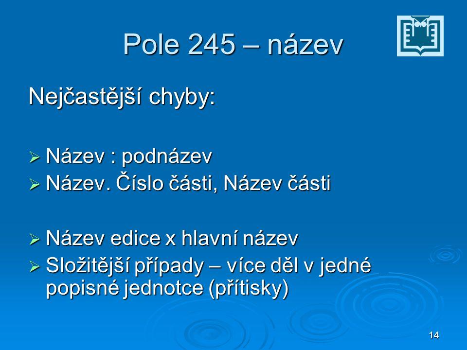 14 Pole 245 – název Nejčastější chyby:  Název : podnázev  Název.