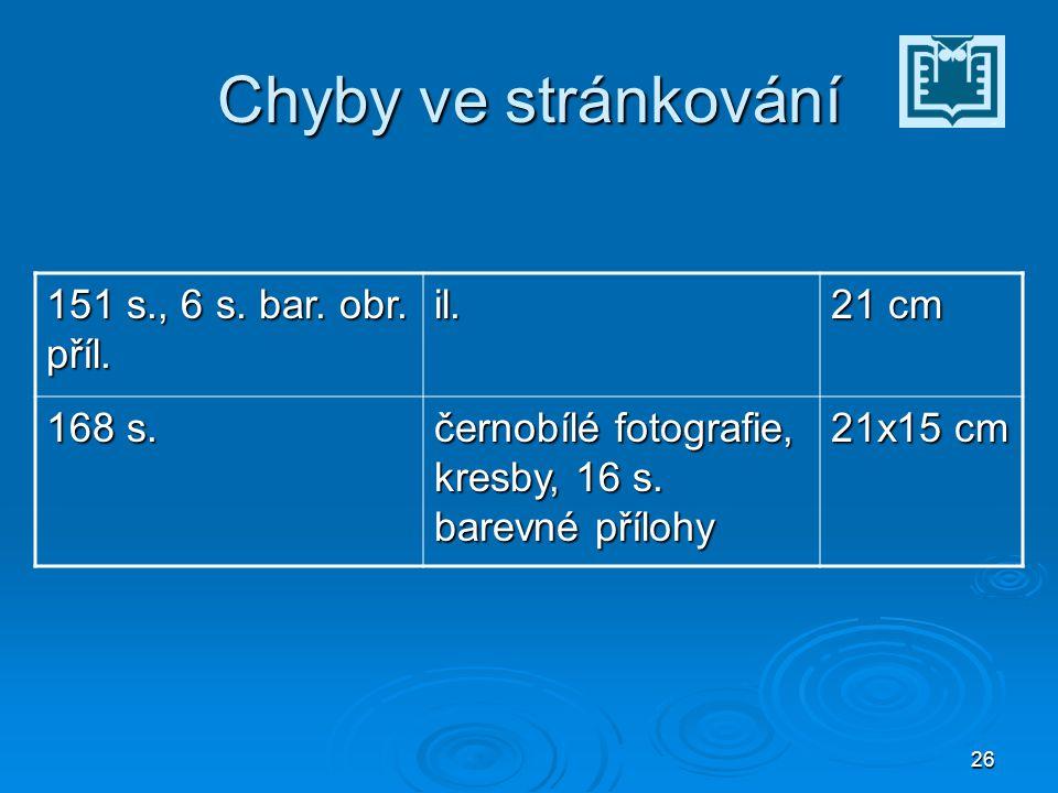 26 Chyby ve stránkování 151 s., 6 s. bar. obr. příl.