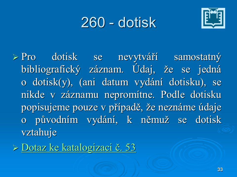 33 260 - dotisk  Pro dotisk se nevytváří samostatný bibliografický záznam.