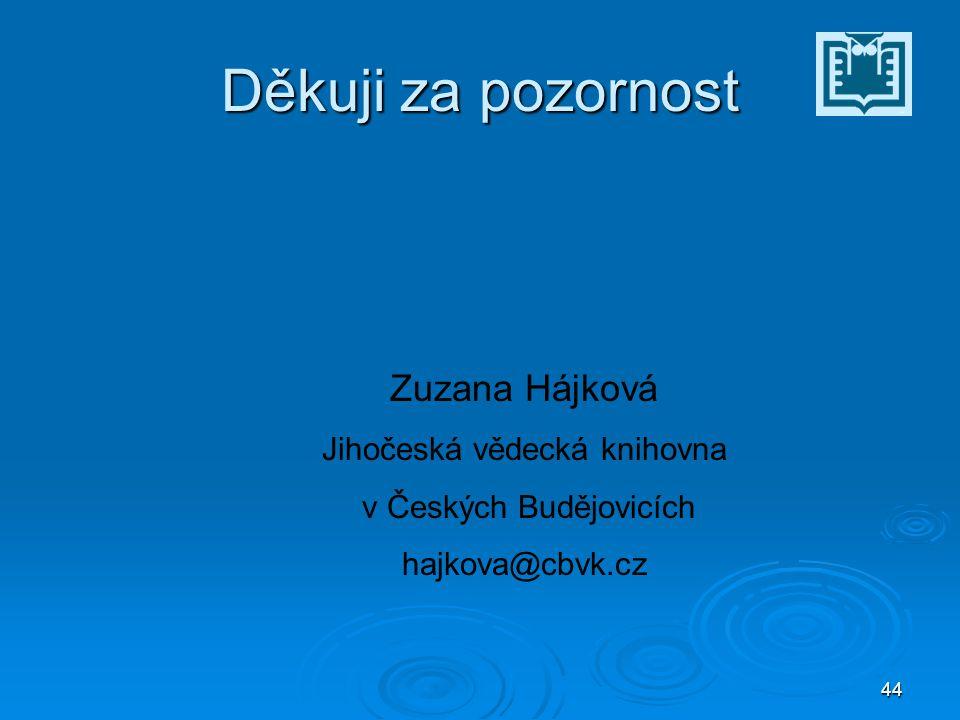 44 Děkuji za pozornost Zuzana Hájková Jihočeská vědecká knihovna v Českých Budějovicích hajkova@cbvk.cz