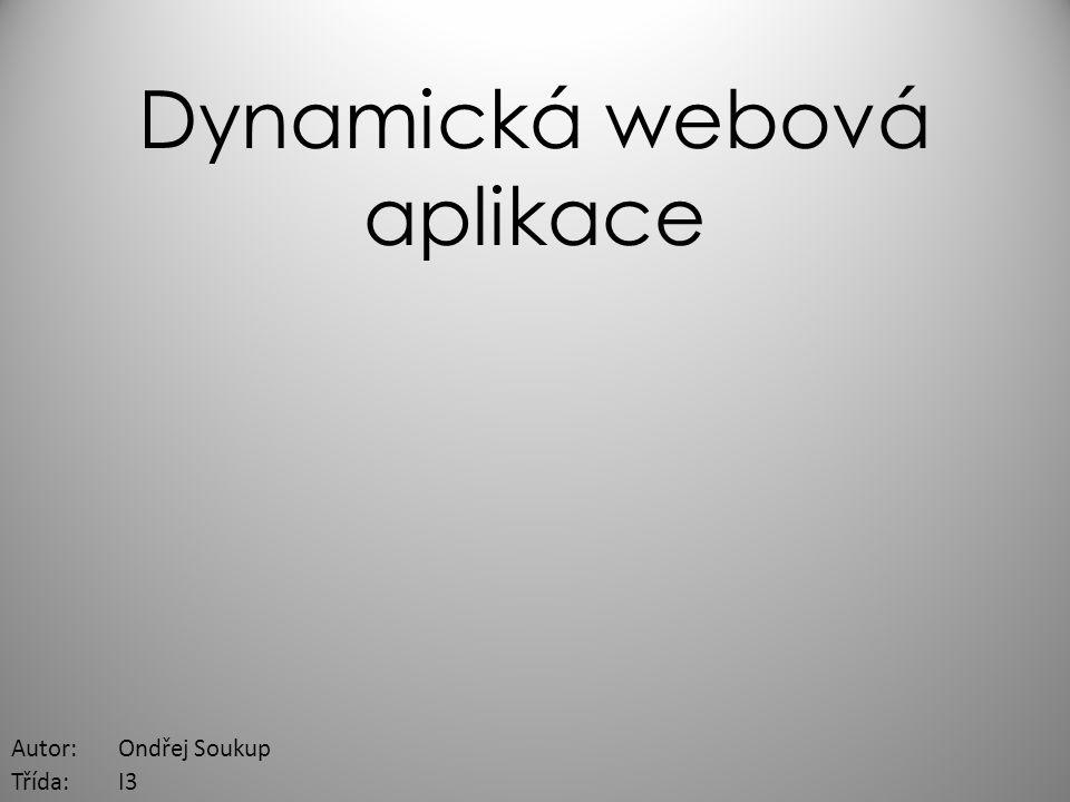 Dynamická webová aplikace Autor:Ondřej Soukup Třída:I3