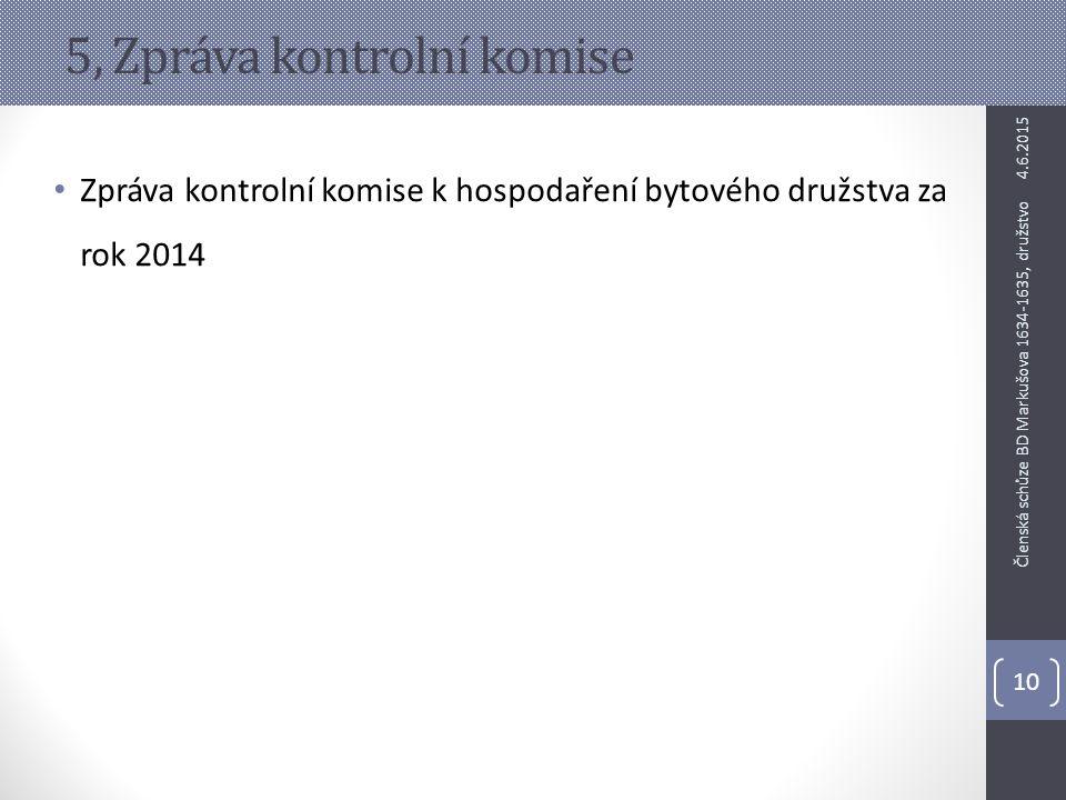 5, Zpráva kontrolní komise Zpráva kontrolní komise k hospodaření bytového družstva za rok 2014 4.6.2015 10 Členská schůze BD Markušova 1634-1635, druž