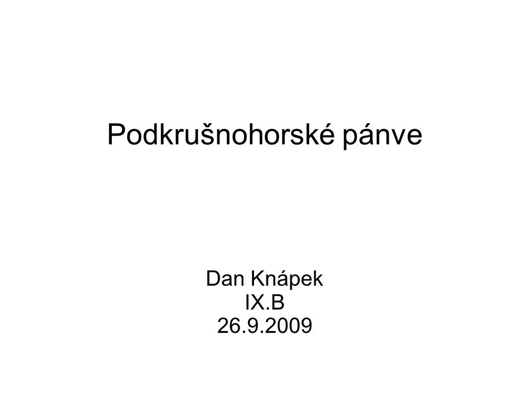 Podkrušnohorské pánve Dan Knápek IX.B 26.9.2009