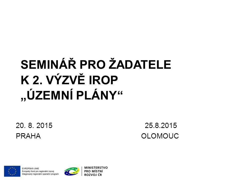 """SEMINÁŘ PRO ŽADATELE K 2. VÝZVĚ IROP """"ÚZEMNÍ PLÁNY"""" 20. 8. 2015 25.8.2015 PRAHA OLOMOUC"""