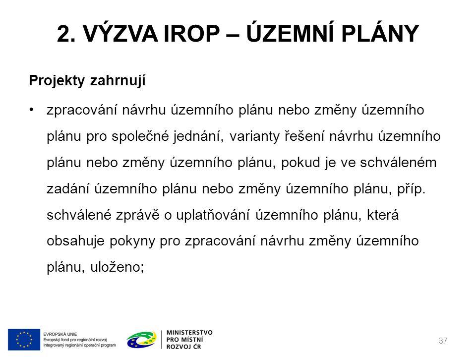 2. VÝZVA IROP – ÚZEMNÍ PLÁNY Projekty zahrnují zpracování návrhu územního plánu nebo změny územního plánu pro společné jednání, varianty řešení návrhu