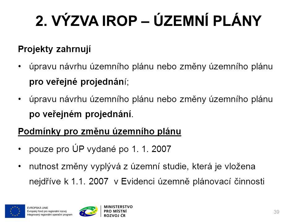 2. VÝZVA IROP – ÚZEMNÍ PLÁNY Projekty zahrnují úpravu návrhu územního plánu nebo změny územního plánu pro veřejné projednání; úpravu návrhu územního p