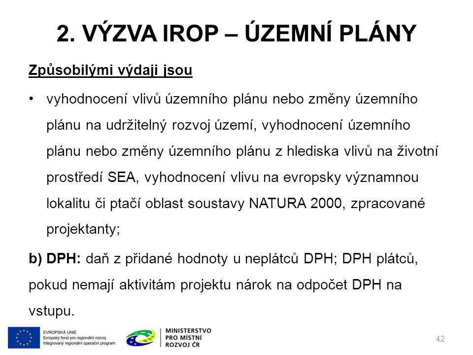 2. VÝZVA IROP – ÚZEMNÍ PLÁNY Způsobilými výdaji jsou vyhodnocení vlivů územního plánu nebo změny územního plánu na udržitelný rozvoj území, vyhodnocen