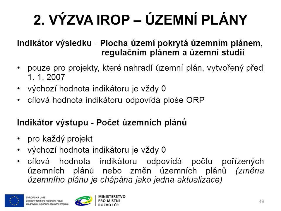 2. VÝZVA IROP – ÚZEMNÍ PLÁNY Indikátor výsledku - Plocha území pokrytá územním plánem, regulačním plánem a územní studií pouze pro projekty, které nah