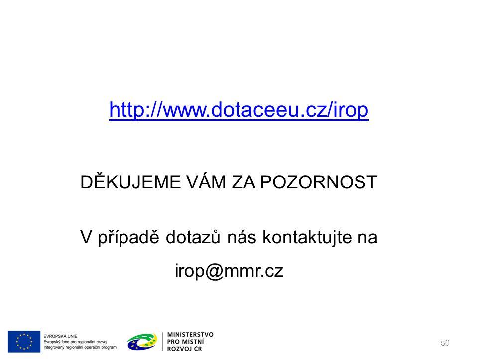 http://www.dotaceeu.cz/irop DĚKUJEME VÁM ZA POZORNOST V případě dotazů nás kontaktujte na irop@mmr.cz 50