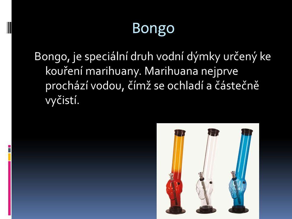 Bongo Bongo, je speciální druh vodní dýmky určený ke kouření marihuany. Marihuana nejprve prochází vodou, čímž se ochladí a částečně vyčistí.