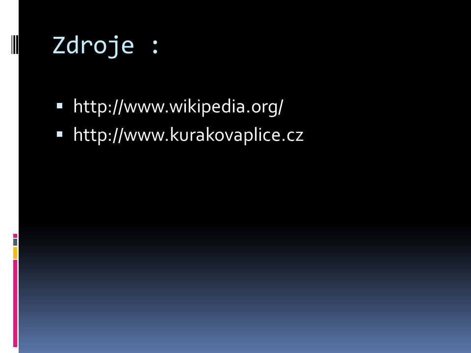 Zdroje :  http://www.wikipedia.org/  http://www.kurakovaplice.cz