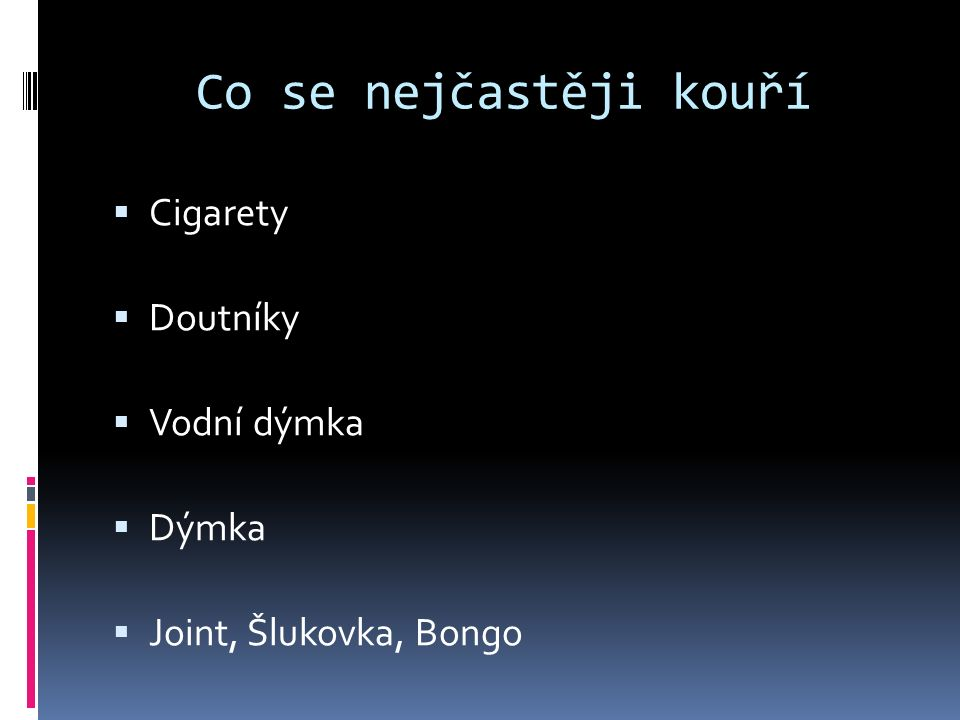 Co se nejčastěji kouří  Cigarety  Doutníky  Vodní dýmka  Dýmka  Joint, Šlukovka, Bongo