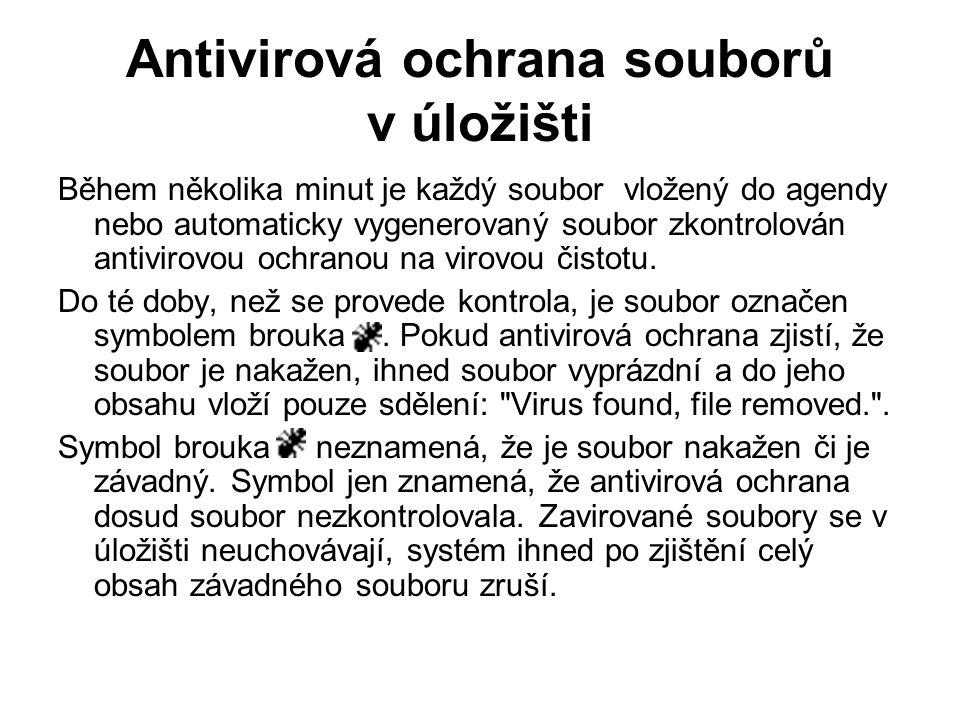 Antivirová ochrana souborů v úložišti Během několika minut je každý soubor vložený do agendy nebo automaticky vygenerovaný soubor zkontrolován antivirovou ochranou na virovou čistotu.