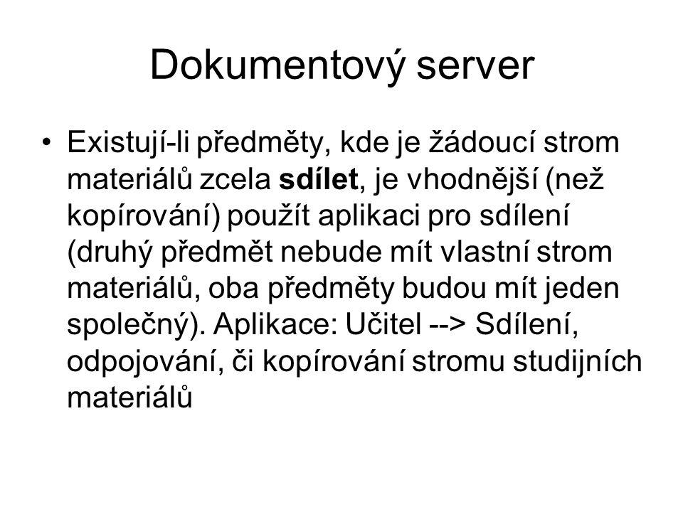 Dokumentový server Existují-li předměty, kde je žádoucí strom materiálů zcela sdílet, je vhodnější (než kopírování) použít aplikaci pro sdílení (druhý předmět nebude mít vlastní strom materiálů, oba předměty budou mít jeden společný).