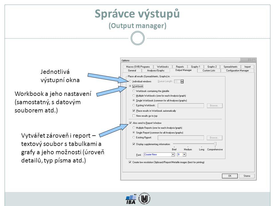 Správce výstupů (Output manager) Jednotlivá výstupní okna Workbook a jeho nastavení (samostatný, s datovým souborem atd.) Vytvářet zároveň i report –