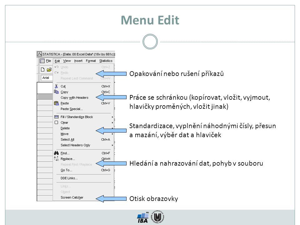 Menu Edit Opakování nebo rušení příkazů Práce se schránkou (kopírovat, vložit, vyjmout, hlavičky proměných, vložit jinak) Otisk obrazovky Standardizace, vyplnění náhodnými čísly, přesun a mazání, výběr dat a hlaviček Hledání a nahrazování dat, pohyb v souboru