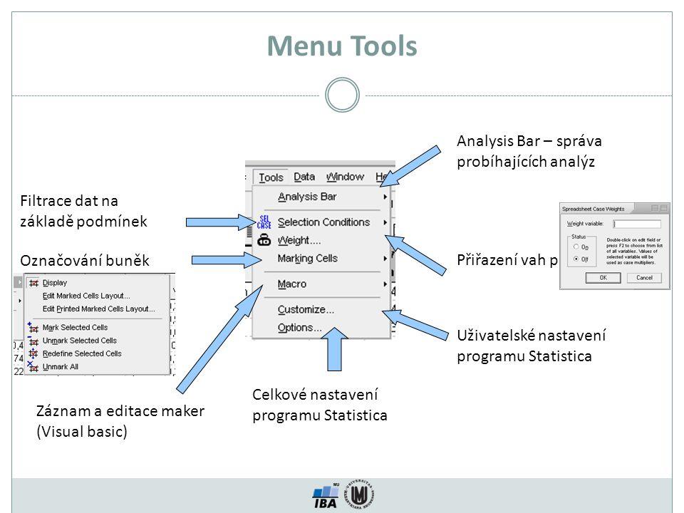 Menu Tools Analysis Bar – správa probíhajících analýz Filtrace dat na základě podmínek Přiřazení vah proměnným Označování buněk Záznam a editace maker (Visual basic) Uživatelské nastavení programu Statistica Celkové nastavení programu Statistica
