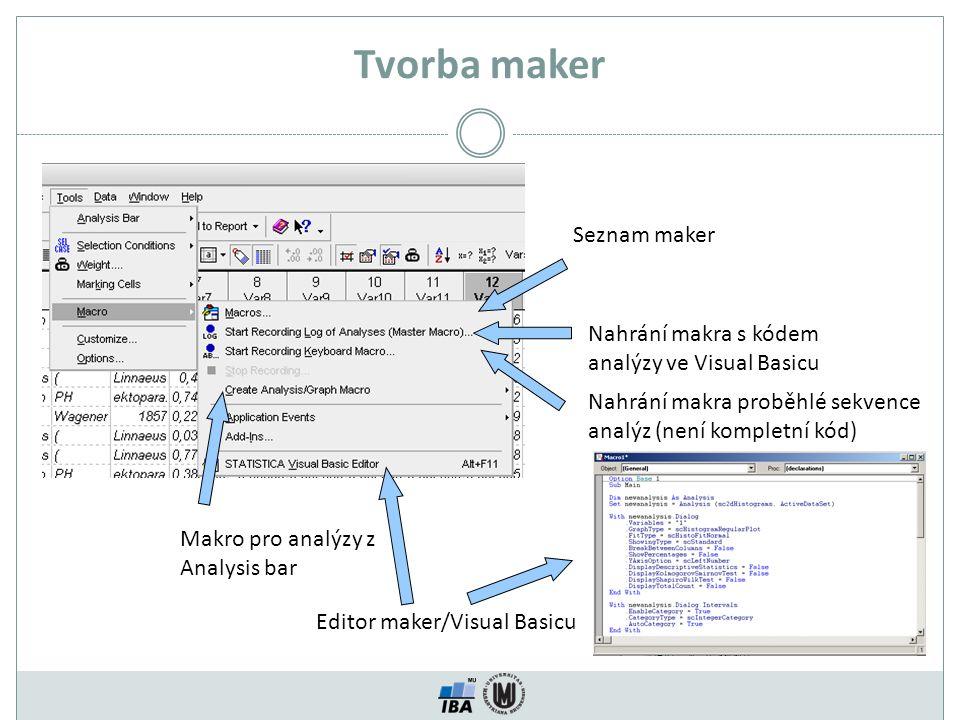 Tvorba maker Seznam maker Nahrání makra s kódem analýzy ve Visual Basicu Nahrání makra proběhlé sekvence analýz (není kompletní kód) Makro pro analýzy z Analysis bar Editor maker/Visual Basicu