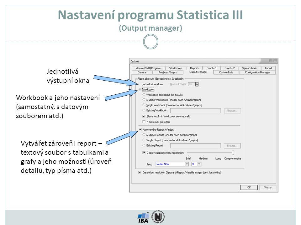 Nastavení programu Statistica III (Output manager) Jednotlivá výstupní okna Workbook a jeho nastavení (samostatný, s datovým souborem atd.) Vytvářet z
