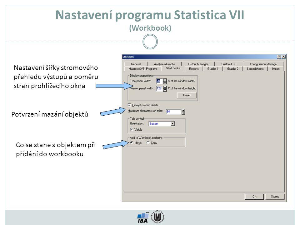 Nastavení programu Statistica VII (Workbook) Nastavení šířky stromového přehledu výstupů a poměru stran prohlížecího okna Potvrzení mazání objektů Co