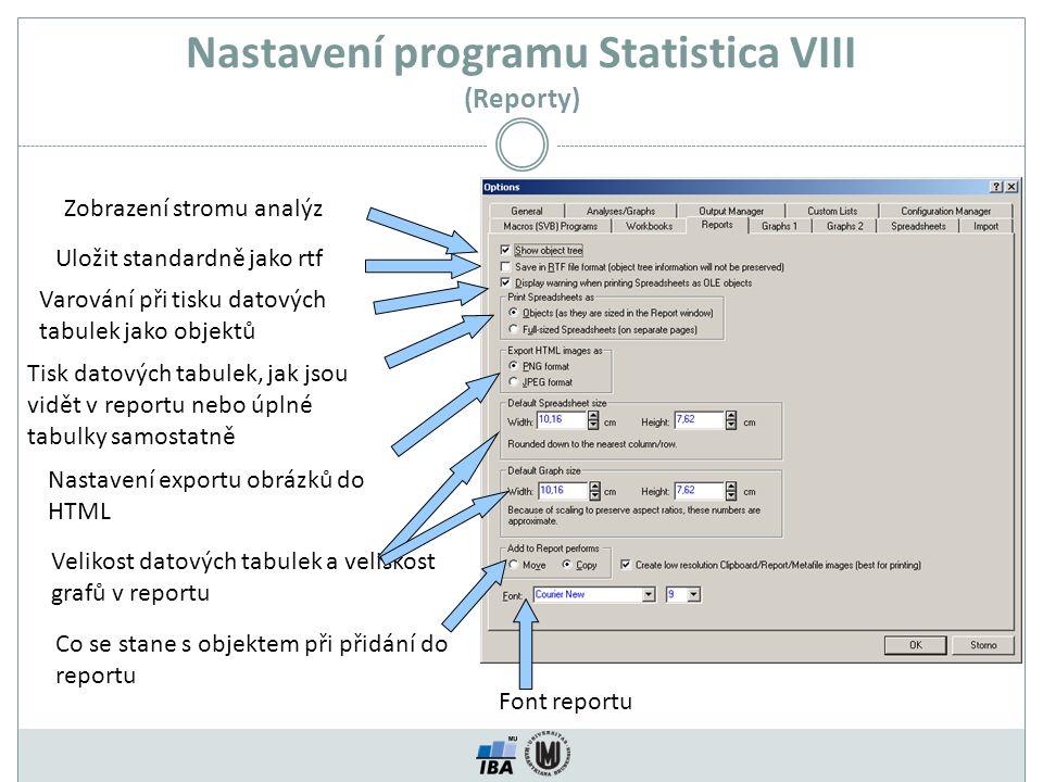 Nastavení programu Statistica VIII (Reporty) Zobrazení stromu analýz Uložit standardně jako rtf Varování při tisku datových tabulek jako objektů Tisk