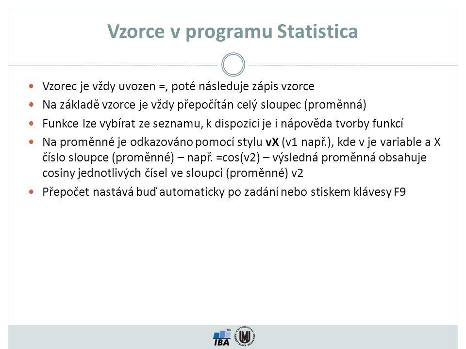 Vzorce v programu Statistica Vzorec je vždy uvozen =, poté následuje zápis vzorce Na základě vzorce je vždy přepočítán celý sloupec (proměnná) Funkce