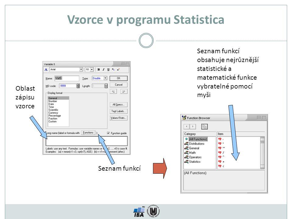 Oblast zápisu vzorce Seznam funkcí Seznam funkcí obsahuje nejrůznější statistické a matematické funkce vybratelné pomocí myši Vzorce v programu Statistica