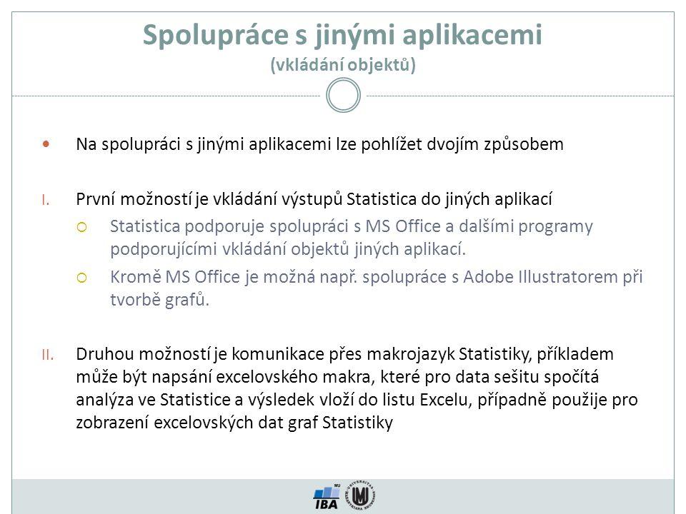 Spolupráce s jinými aplikacemi (vkládání objektů) Na spolupráci s jinými aplikacemi lze pohlížet dvojím způsobem I. První možností je vkládání výstupů