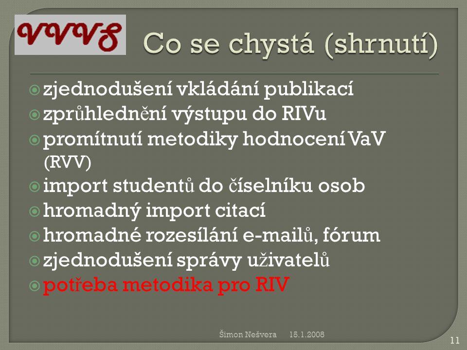  zjednodušení vkládání publikací  zpr ů hledn ě ní výstupu do RIVu  promítnutí metodiky hodnocení VaV (RVV)  import student ů do č íselníku osob 