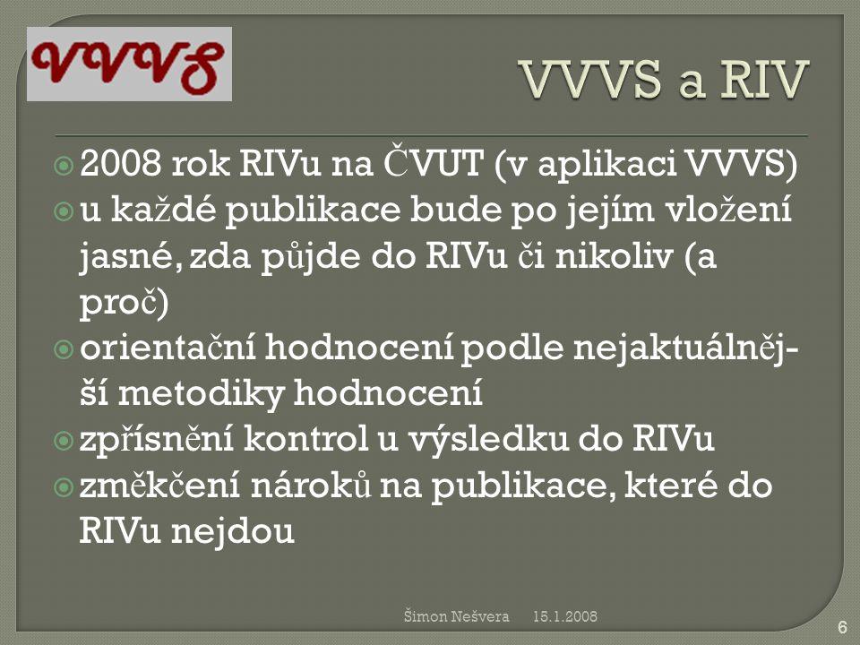  2008 rok RIVu na Č VUT (v aplikaci VVVS)  u ka ž dé publikace bude po jejím vlo ž ení jasné, zda p ů jde do RIVu č i nikoliv (a pro č )  orienta č
