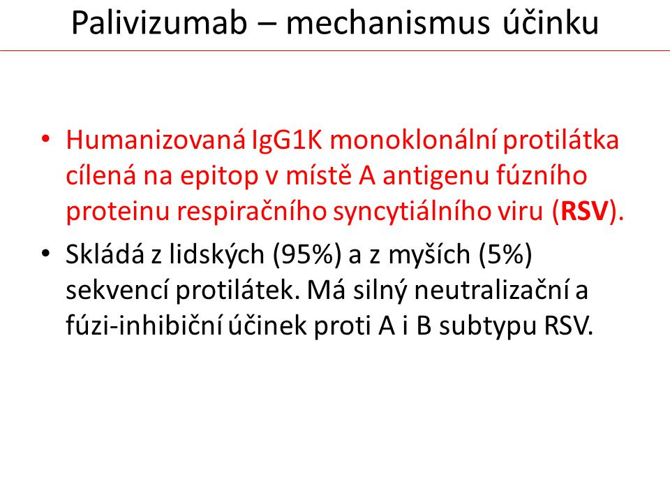 Palivizumab – mechanismus účinku Humanizovaná IgG1K monoklonální protilátka cílená na epitop v místě A antigenu fúzního proteinu respiračního syncytiá