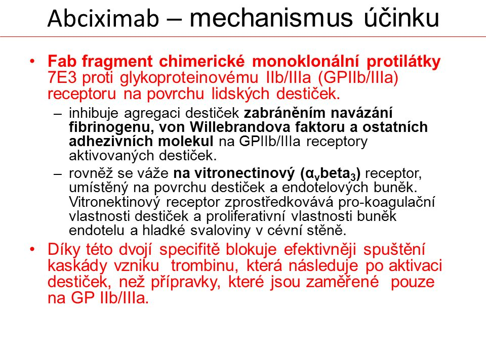Abciximab – mechanismus účinku Fab fragment chimerické monoklonální protilátky 7E3 proti glykoproteinovému IIb/IIIa (GPIIb/IIIa) receptoru na povrchu