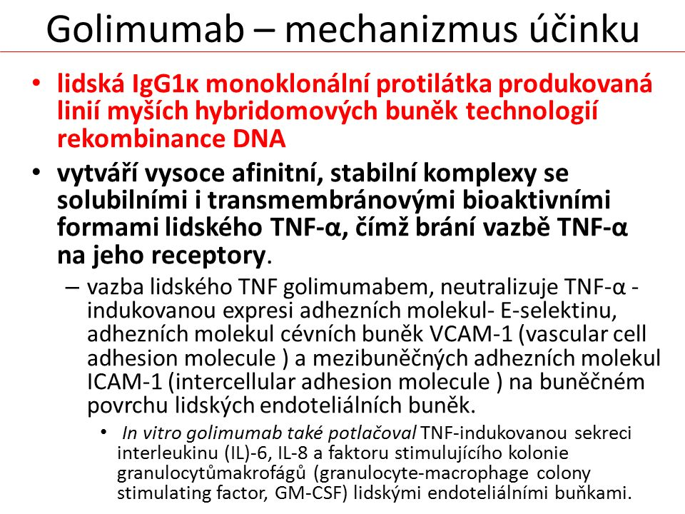 Golimumab – mechanizmus účinku lidská IgG1κ monoklonální protilátka produkovaná linií myších hybridomových buněk technologií rekombinance DNA vytváří
