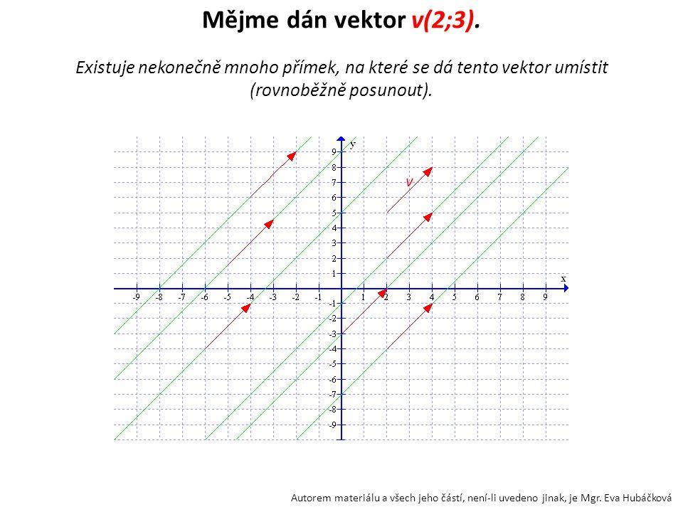 Mějme dán vektor v(2;3). Existuje nekonečně mnoho přímek, na které se dá tento vektor umístit (rovnoběžně posunout). v Autorem materiálu a všech jeho