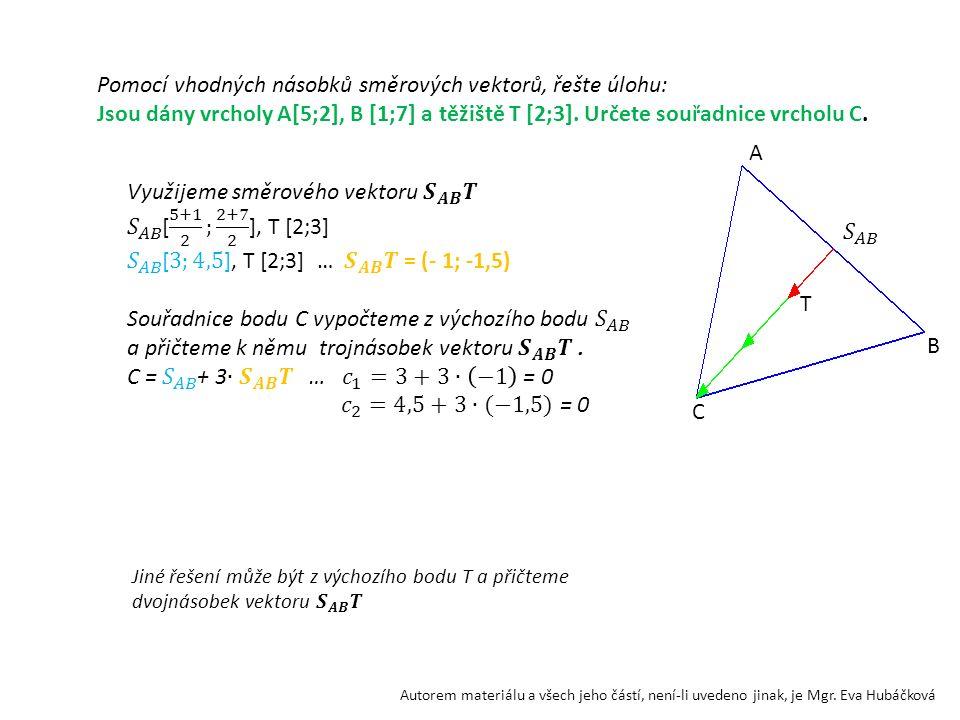Pomocí vhodných násobků směrových vektorů, řešte úlohu: Jsou dány vrcholy A[5;2], B [1;7] a těžiště T [2;3]. Určete souřadnice vrcholu C. A B T C Auto