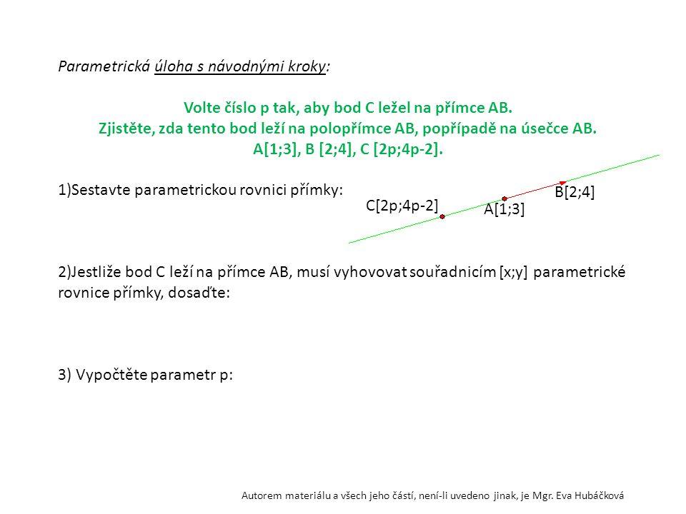 Parametrická úloha s návodnými kroky: Volte číslo p tak, aby bod C ležel na přímce AB. Zjistěte, zda tento bod leží na polopřímce AB, popřípadě na úse