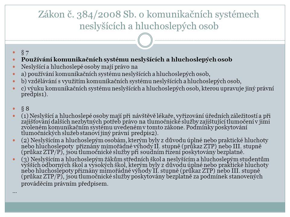 Zákon č. 384/2008 Sb. o komunikačních systémech neslyšících a hluchoslepých osob § 7 Používání komunikačních systému neslyšících a hluchoslepých osob