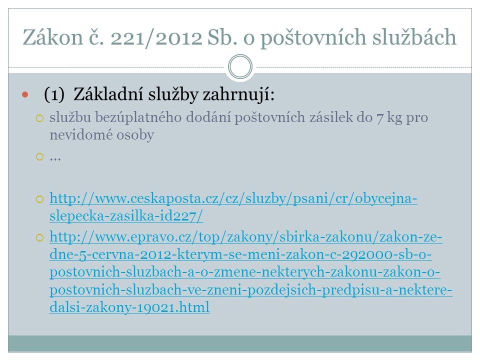Zákon č. 221/2012 Sb. o poštovních službách (1) Základní služby zahrnují:  službu bezúplatného dodání poštovních zásilek do 7 kg pro nevidomé osoby 