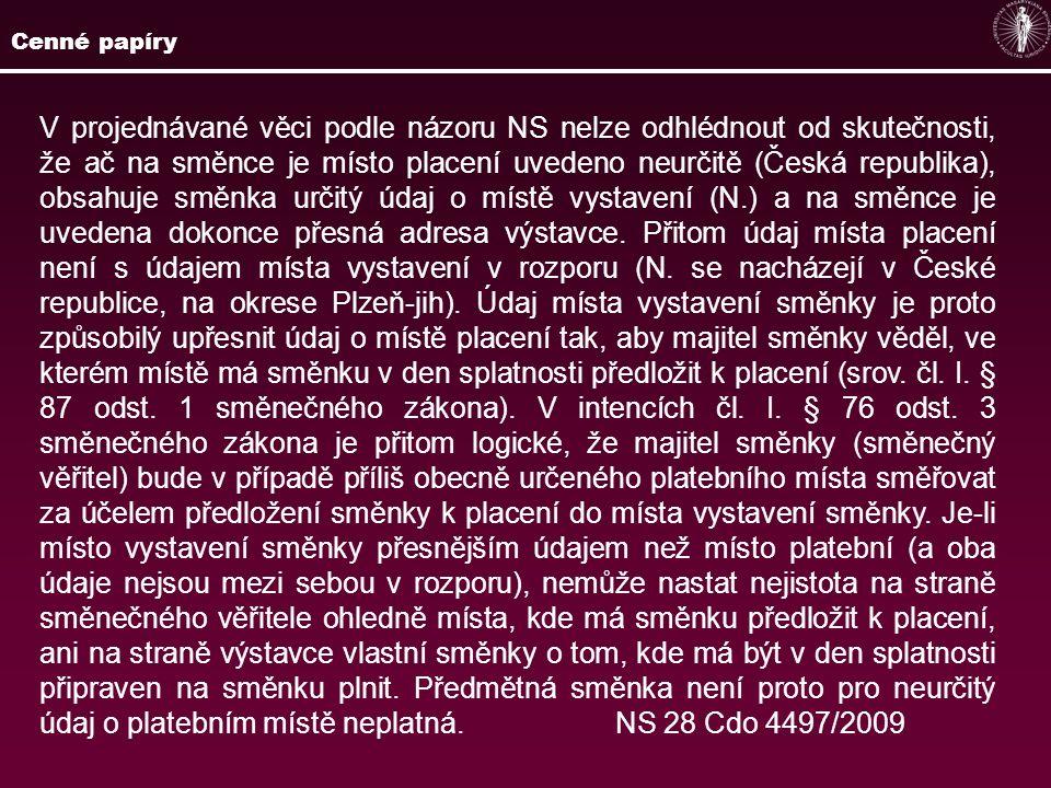 V projednávané věci podle názoru NS nelze odhlédnout od skutečnosti, že ač na směnce je místo placení uvedeno neurčitě (Česká republika), obsahuje smě