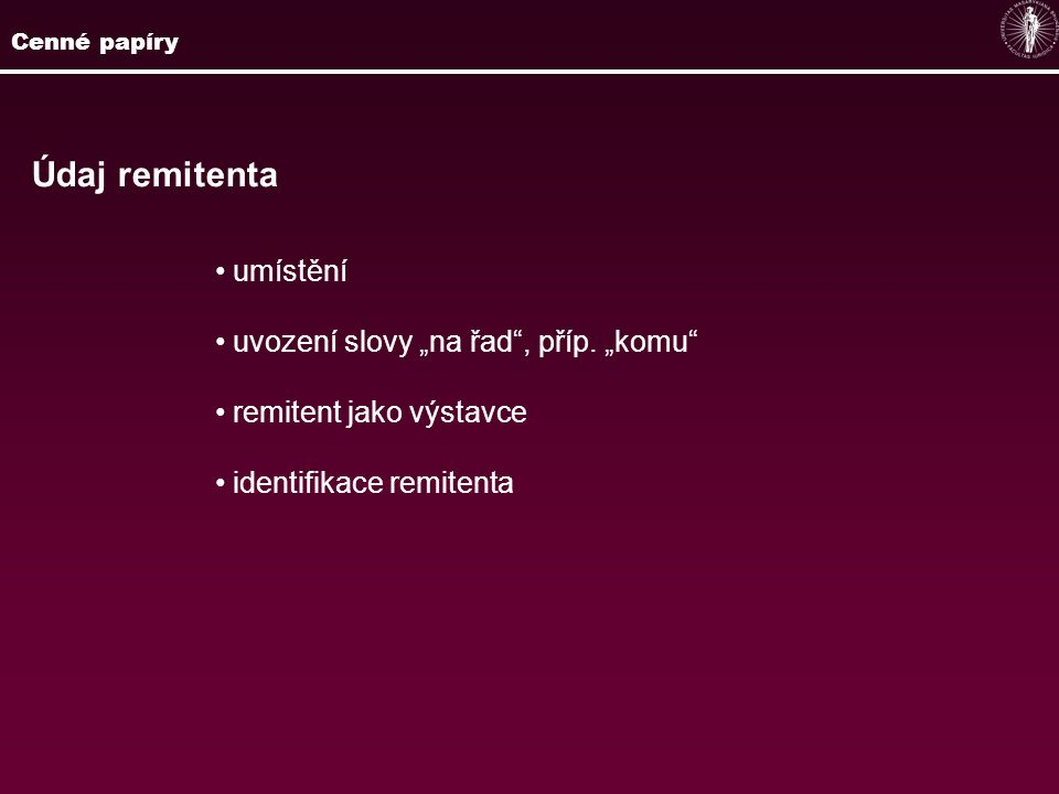 """Údaj remitenta umístění uvození slovy """"na řad"""", příp. """"komu"""" remitent jako výstavce identifikace remitenta Cenné papíry"""
