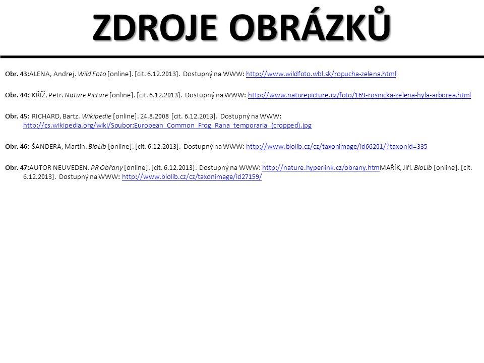 ZDROJE OBRÁZKŮ Obr. 43:ALENA, Andrej. Wild Foto [online]. [cit. 6.12.2013]. Dostupný na WWW: http://www.wildfoto.wbl.sk/ropucha-zelena.htmlhttp://www.