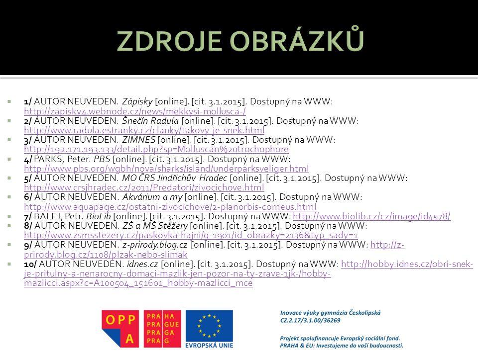  1/ AUTOR NEUVEDEN. Zápisky [online]. [cit. 3.1.2015]. Dostupný na WWW: http://zapisky4.webnode.cz/news/mekkysi-mollusca-/ http://zapisky4.webnode.cz