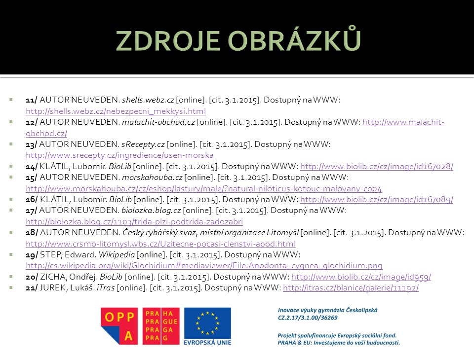  11/ AUTOR NEUVEDEN. shells.webz.cz [online]. [cit. 3.1.2015]. Dostupný na WWW: http://shells.webz.cz/nebezpecni_mekkysi.html http://shells.webz.cz/n