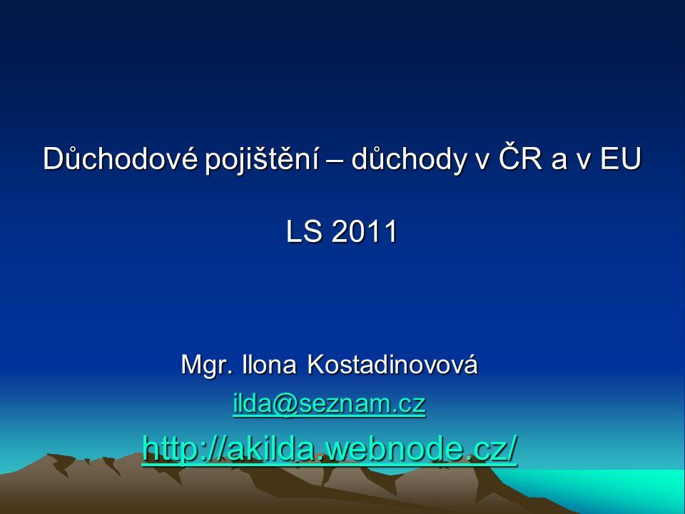 Důchodové pojištění – důchody v ČR a v EU LS 2011 Mgr.