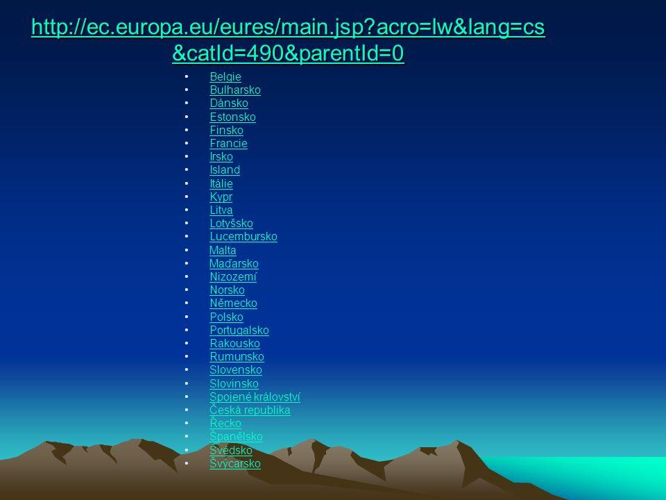 http://ec.europa.eu/eures/main.jsp acro=lw&lang=cs &catId=490&parentId=0 http://ec.europa.eu/eures/main.jsp acro=lw&lang=cs &catId=490&parentId=0 Belgie Bulharsko Dánsko Estonsko Finsko Francie Irsko Island Itálie Kypr Litva Lotyšsko Lucembursko Malta Maďarsko Nizozemí Norsko Německo Polsko Portugalsko Rakousko Rumunsko Slovensko Slovinsko Spojené království Česká republika Řecko Španělsko Švédsko Švýcarsko